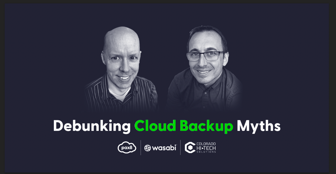 Debunking Cloud Backup Myths with Pax8, Wasabi, and Colorado Hi-Tech Solutions