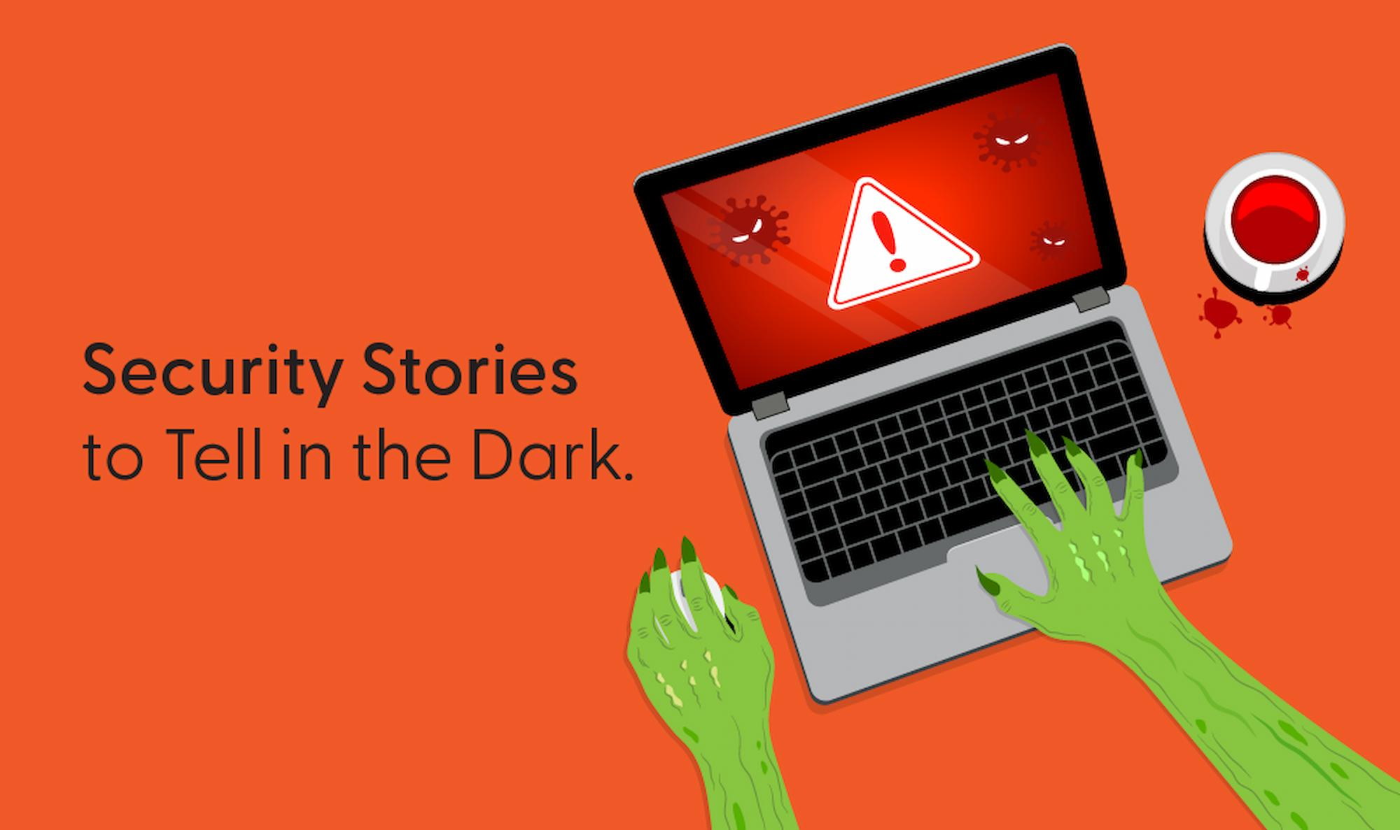 Security Stories to Tell in the Dark
